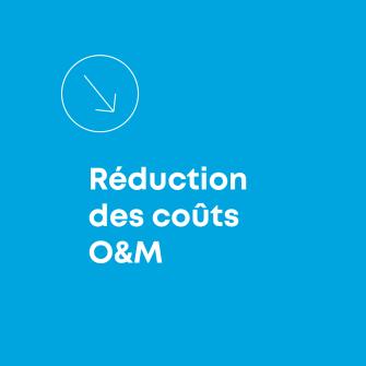 Reduction des couts O&M