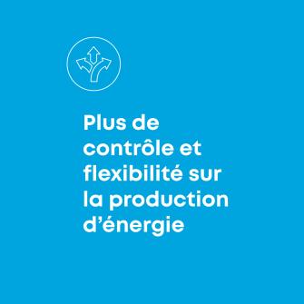Plus de controle et flexibilite sur la production d'energie