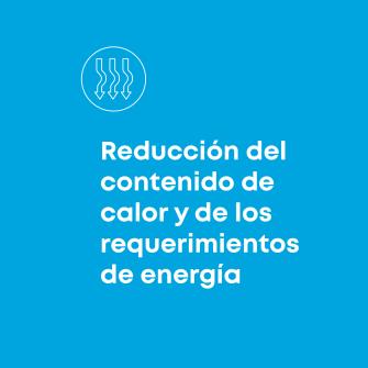 Reduccion del contenido de calor y de los requerimientos de energia